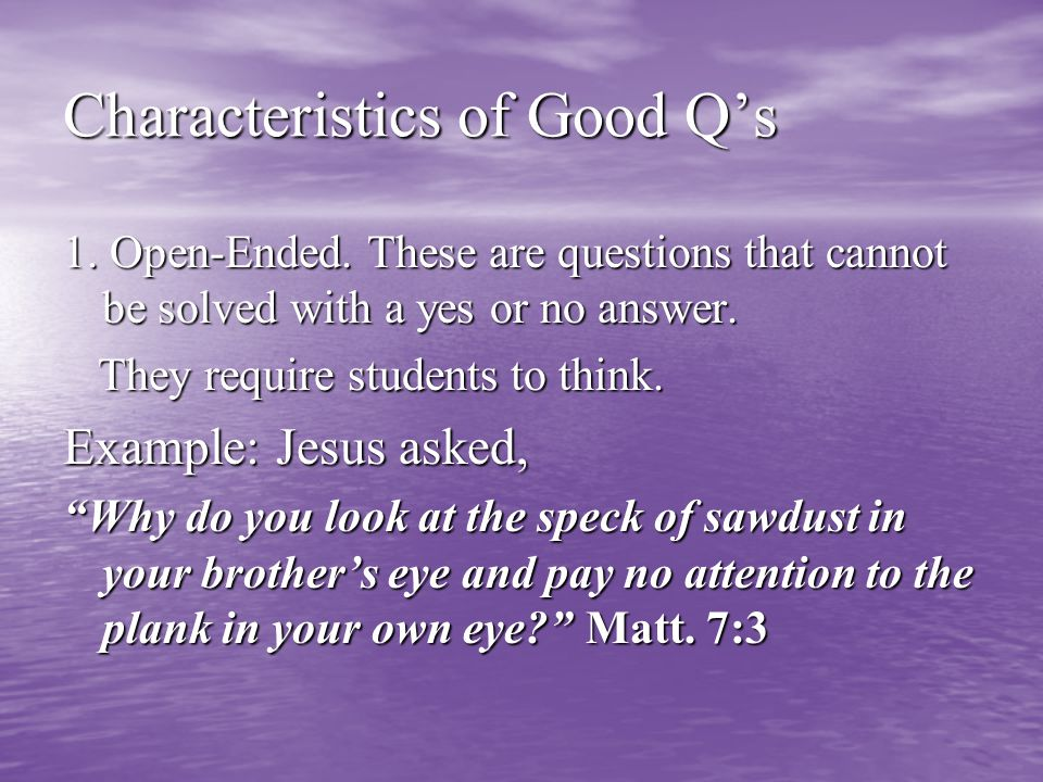 Characteristics of Good Q's 1. Open-Ended.