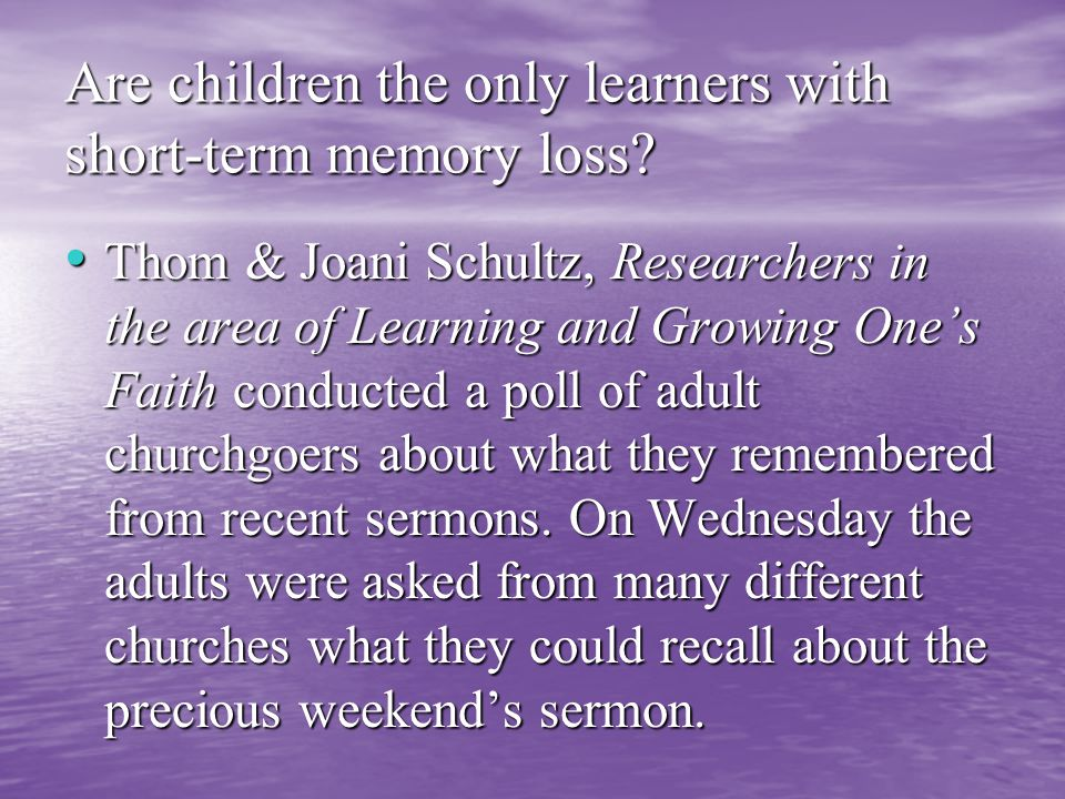Are children the only learners with short-term memory loss.