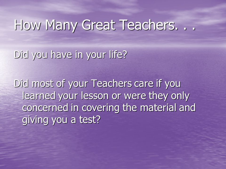 How Many Great Teachers... Did you have in your life.