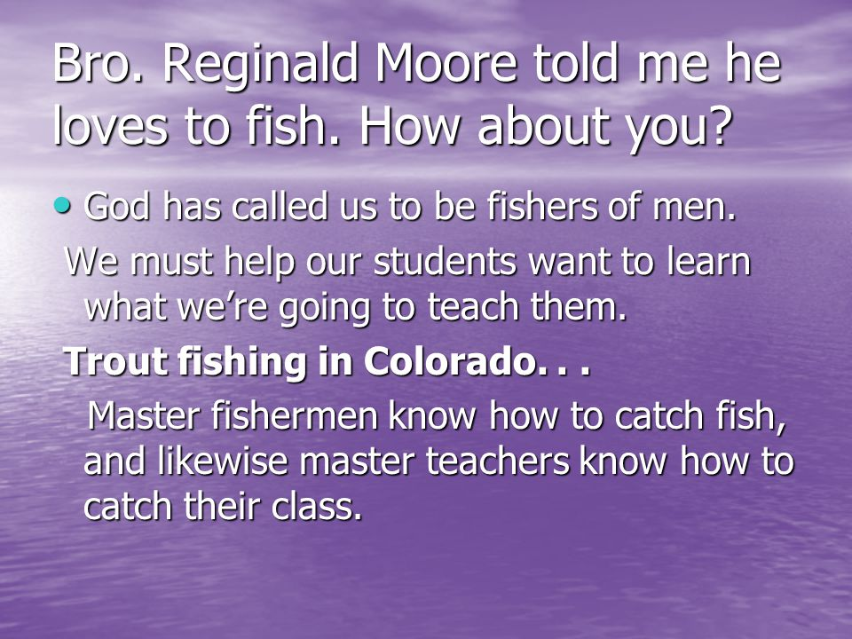Bro. Reginald Moore told me he loves to fish. How about you.