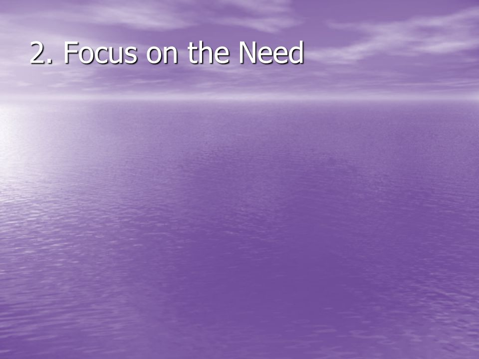 2. Focus on the Need