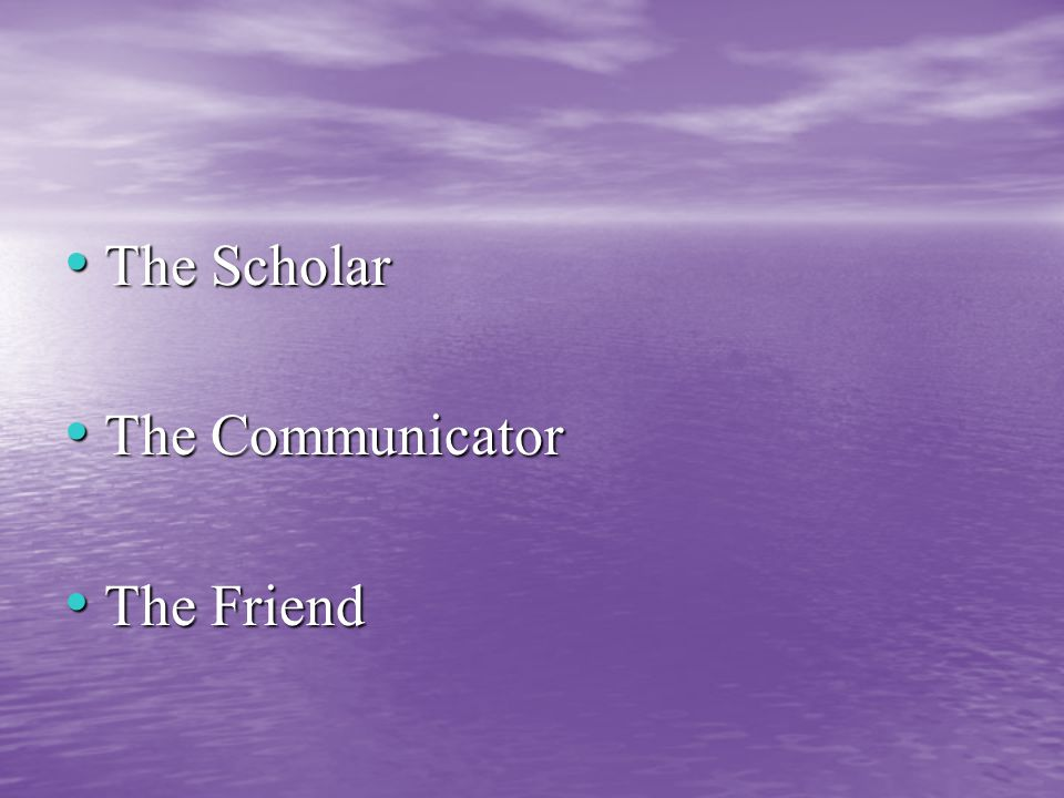 The Scholar The Scholar The Communicator The Communicator The Friend The Friend