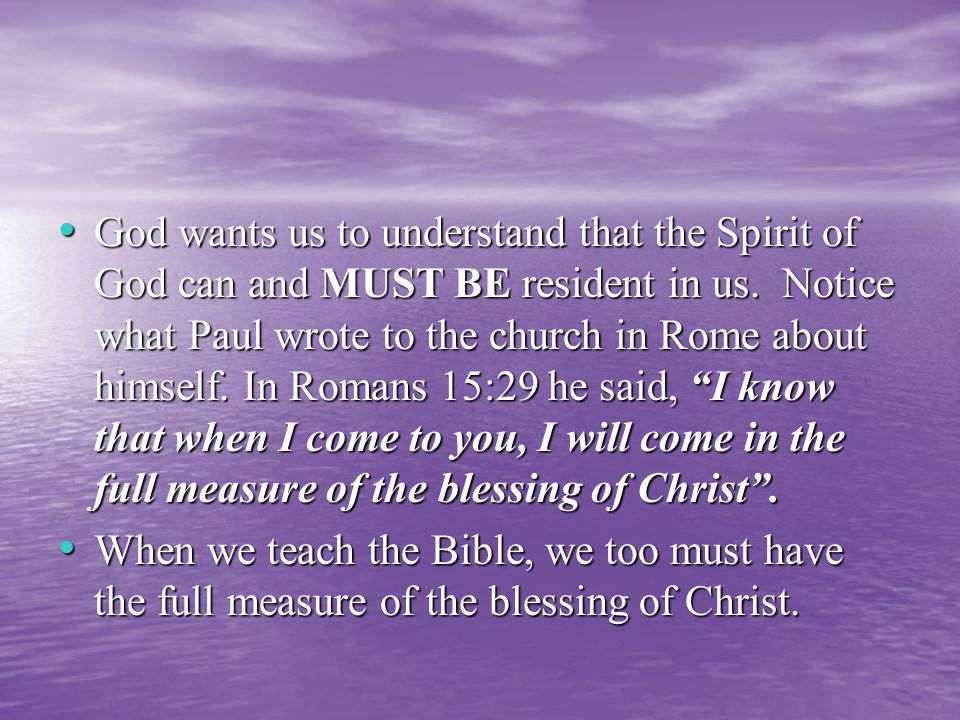 God wants us to understand that the Spirit of God can and MUST BE resident in us.