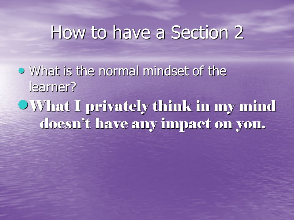 How to have a Section 2 What is the normal mindset of the learner.