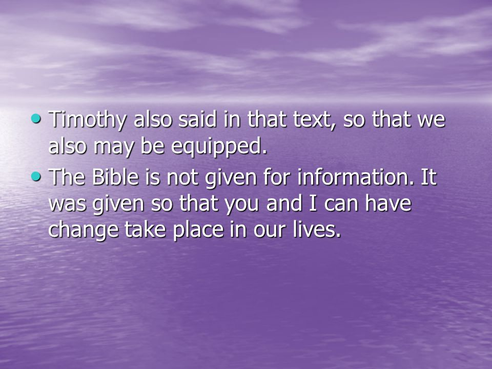 Timothy also said in that text, so that we also may be equipped.