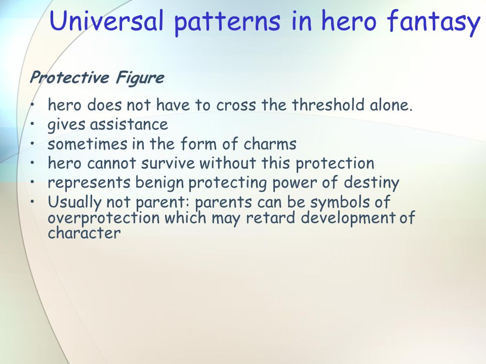 Universal patterns in hero fantasy Protective Figure hero does not have to cross the threshold alone.