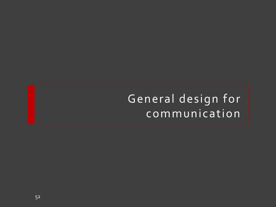 General design for communication 52