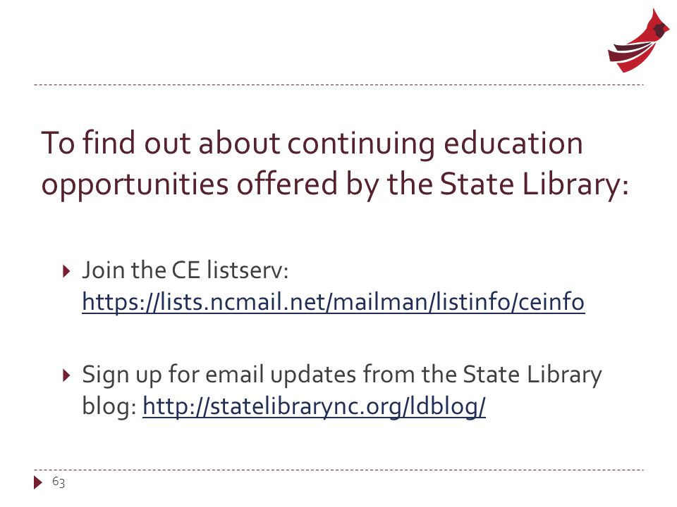 To find out about continuing education opportunities offered by the State Library:  Join the CE listserv: https://lists.ncmail.net/mailman/listinfo/c