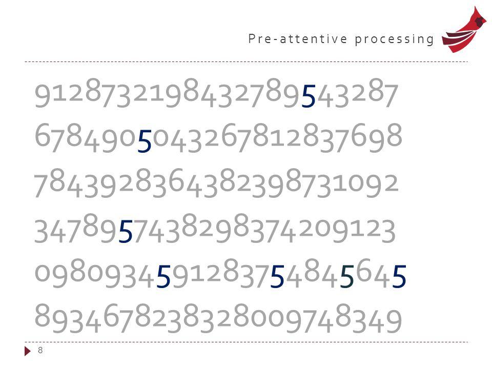 Pre-attentive processing 8 9128732198432789543287 6784905043267812837698 7843928364382398731092 3478957438298374209123 0980934591283754845645 89346782