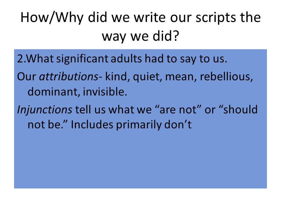 How/Why did we write our scripts the way we did.2.What significant adults had to say to us.