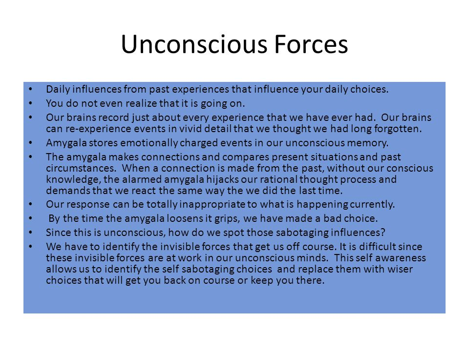 Unconscious Forces Daily influences from past experiences that influence your daily choices.
