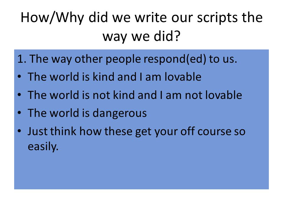 How/Why did we write our scripts the way we did.1.