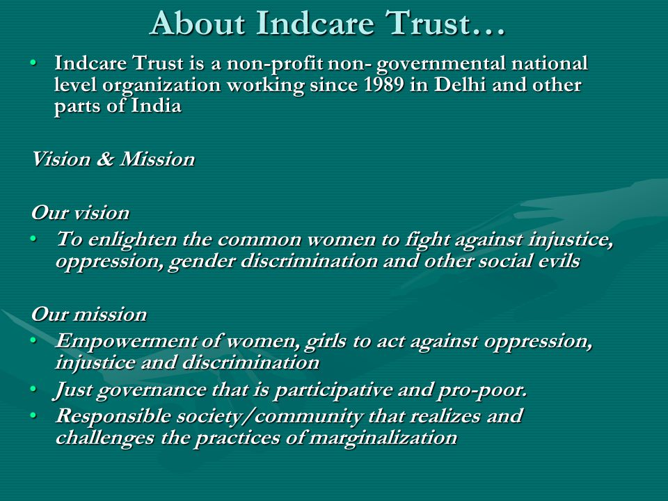 About Indcare Trust… Indcare Trust is a non-profit non- governmental national level organization working since 1989 in Delhi and other parts of IndiaI