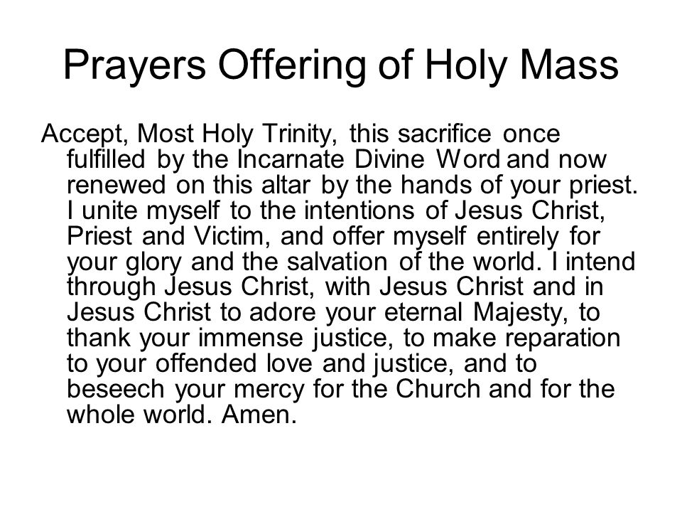 Prayers Offering of Holy Mass Accept, Most Holy Trinity, this sacrifice once fulfilled by the Incarnate Divine Word and now renewed on this altar by t