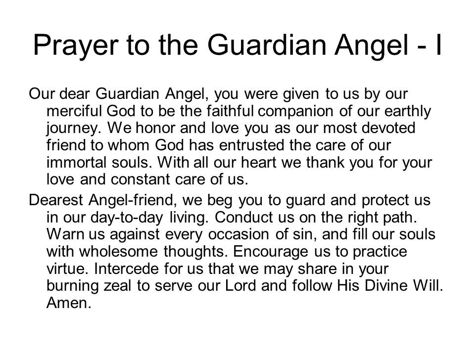 Prayer to the Guardian Angel - I Our dear Guardian Angel, you were given to us by our merciful God to be the faithful companion of our earthly journey
