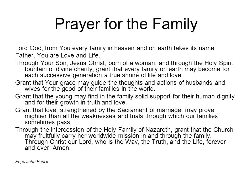 Prayer for the Family Lord God, from You every family in heaven and on earth takes its name. Father, You are Love and Life. Through Your Son, Jesus Ch