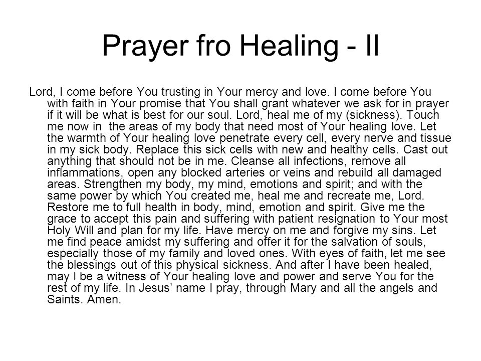 Prayer fro Healing - II Lord, I come before You trusting in Your mercy and love. I come before You with faith in Your promise that You shall grant wha