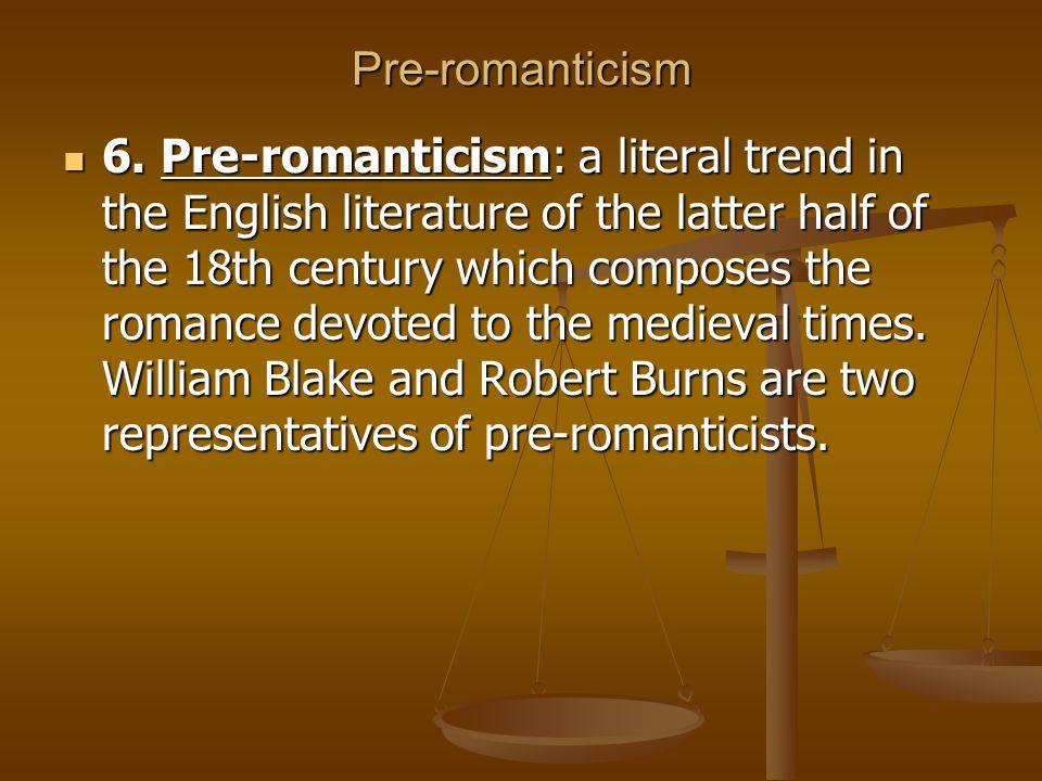 Pre-romanticism 6. Pre-romanticism: a literal trend in the English literature of the latter half of the 18th century which composes the romance devote