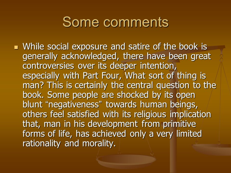 Some comments While social exposure and satire of the book is generally acknowledged, there have been great controversies over its deeper intention, e