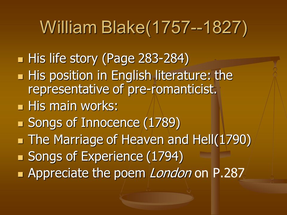 William Blake(1757--1827) His life story (Page 283-284) His life story (Page 283-284) His position in English literature: the representative of pre-ro