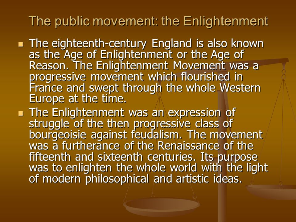 The enlighteners fought against class inequality, stagnation, prejudices and other survivals of feudalism.