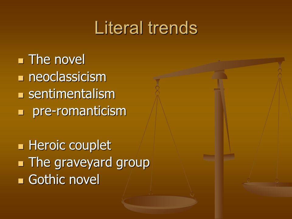 Literal trends The novel The novel neoclassicism neoclassicism sentimentalism sentimentalism pre-romanticism pre-romanticism Heroic couplet Heroic cou