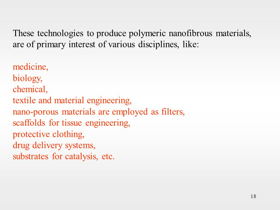 18 These technologies to produce polymeric nanofibrous materials, are of primary interest of various disciplines, like: medicine, biology, chemical, t