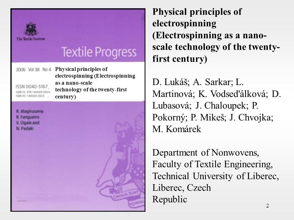 2 Physical principles of electrospinning (Electrospinning as a nano- scale technology of the twenty- first century) D. Lukáš; A. Sarkar; L. Martinová;