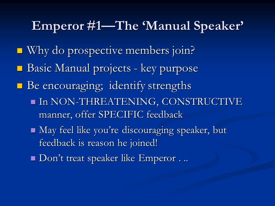 Emperor #1—The 'Manual Speaker' Why do prospective members join? Why do prospective members join? Basic Manual projects - key purpose Basic Manual pro