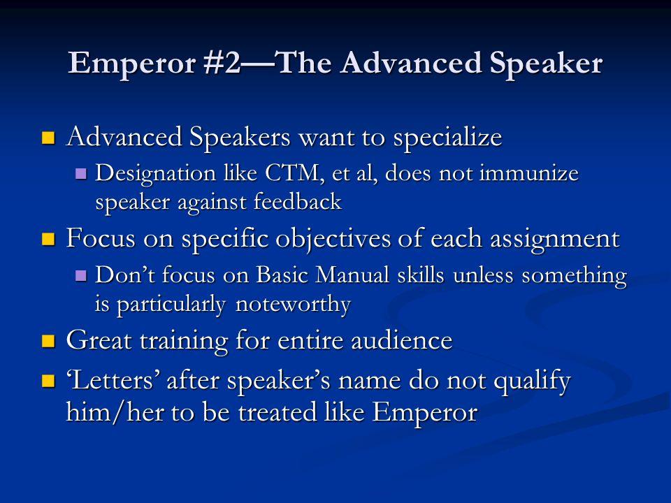 Emperor #2—The Advanced Speaker Advanced Speakers want to specialize Advanced Speakers want to specialize Designation like CTM, et al, does not immuni