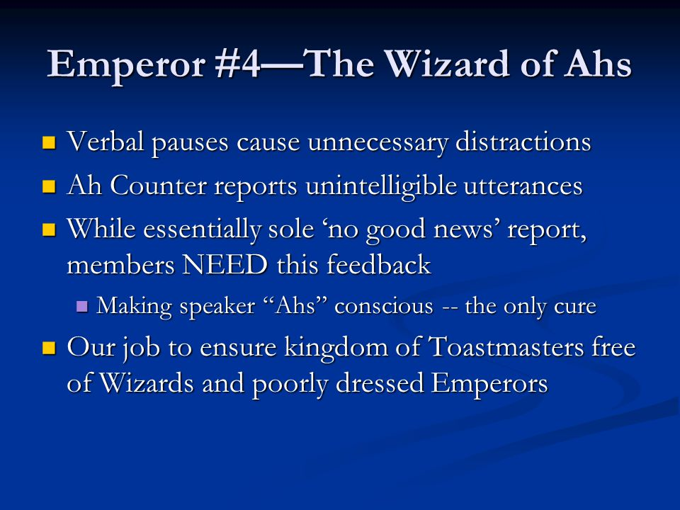 Emperor #4—The Wizard of Ahs Verbal pauses cause unnecessary distractions Verbal pauses cause unnecessary distractions Ah Counter reports unintelligib