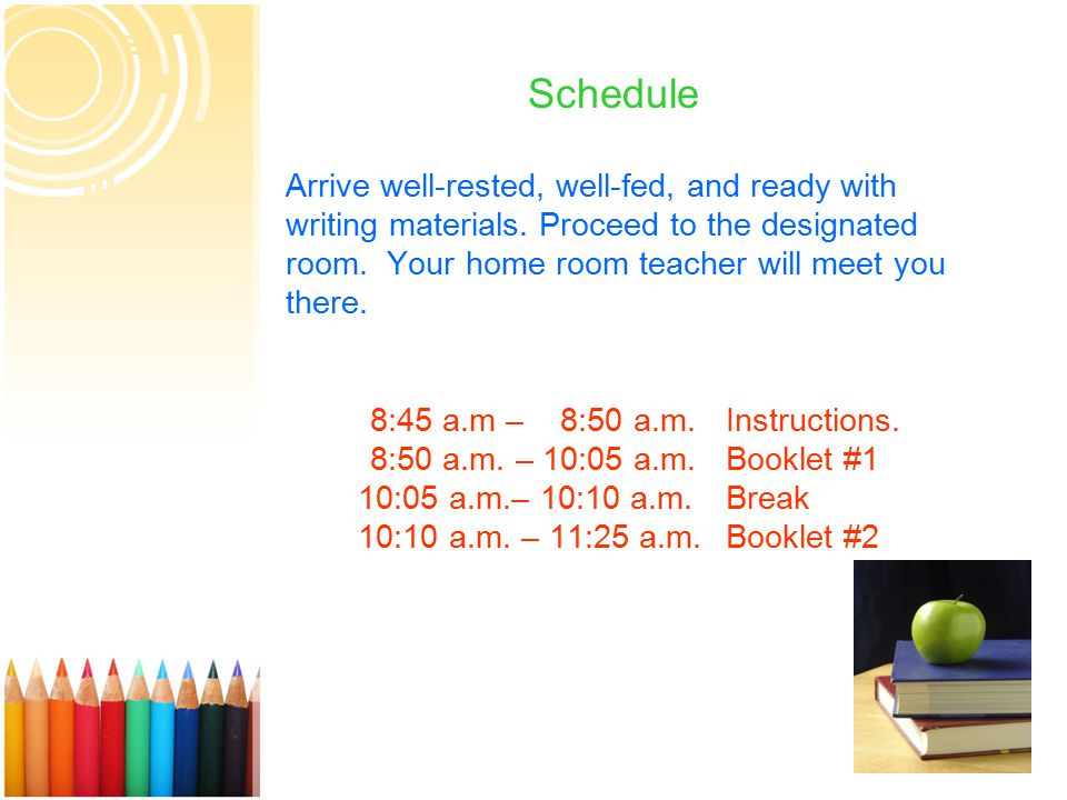 4 Schedule Arrive well-rested, well-fed, and ready with writing materials.