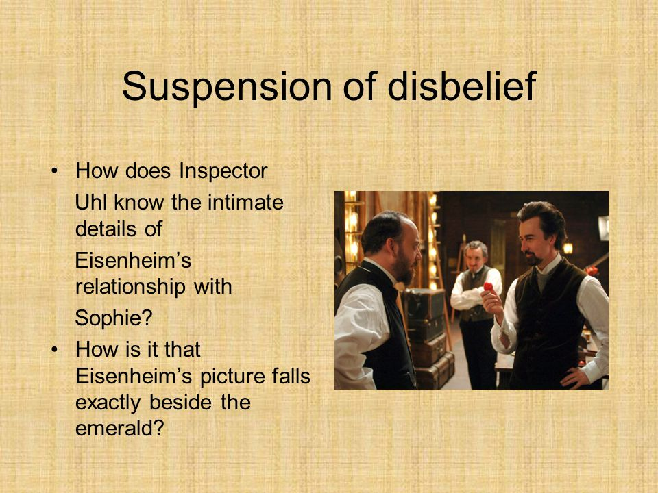 Suspension of disbelief How does Inspector Uhl know the intimate details of Eisenheim's relationship with Sophie.