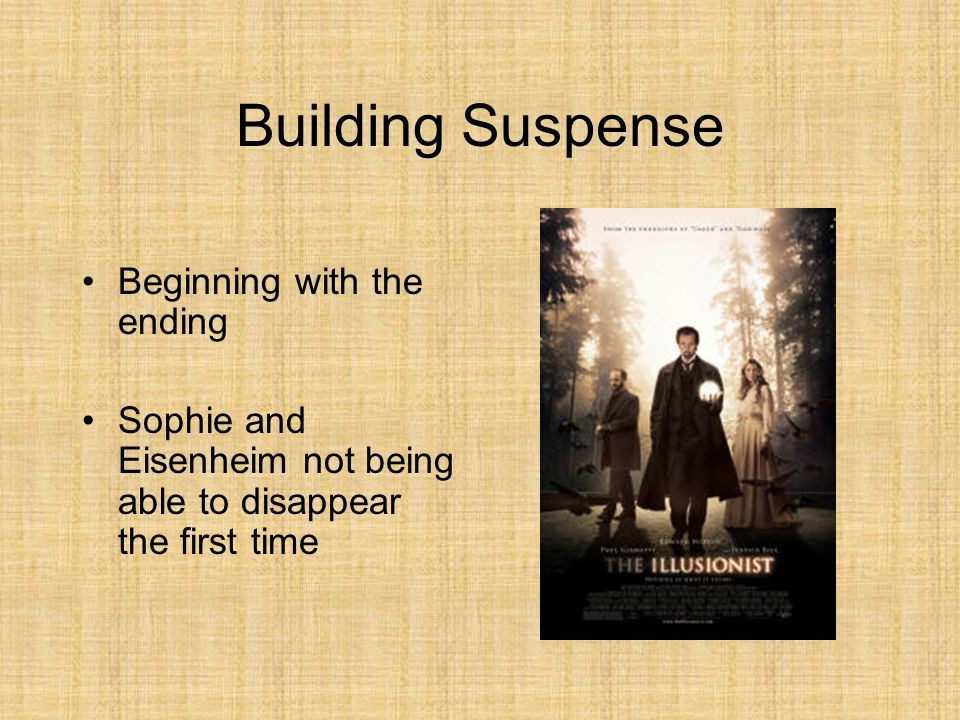 Building Suspense Beginning with the ending Sophie and Eisenheim not being able to disappear the first time