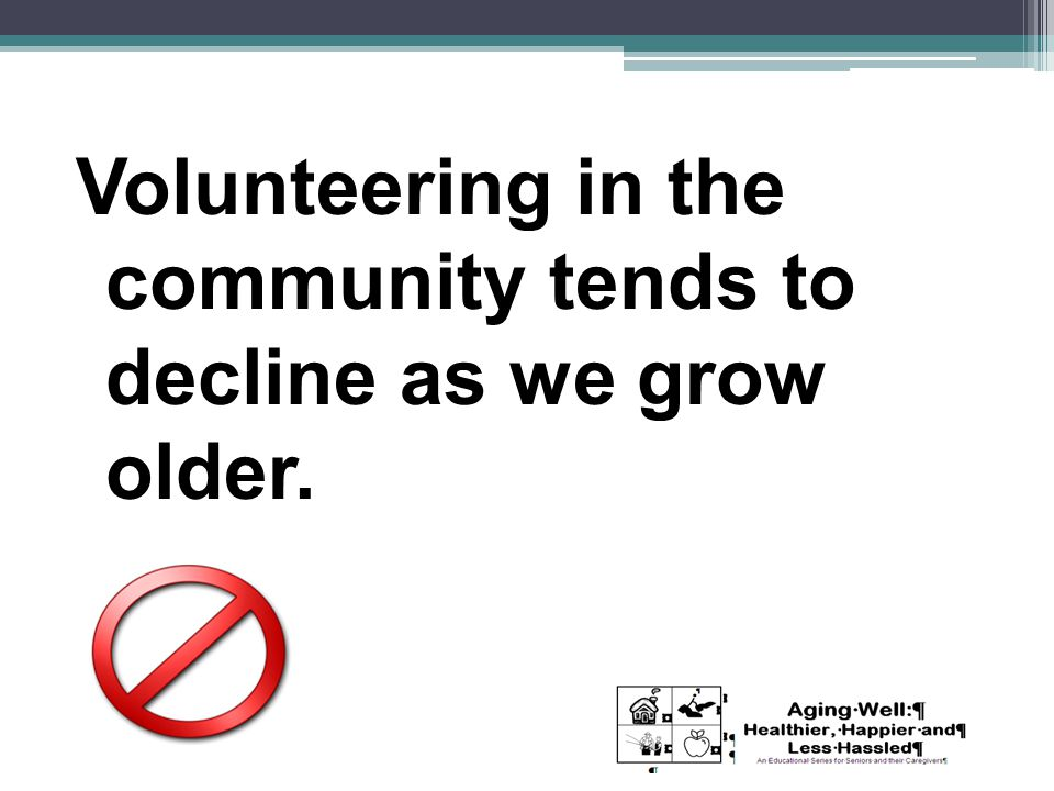 Volunteering in the community tends to decline as we grow older.