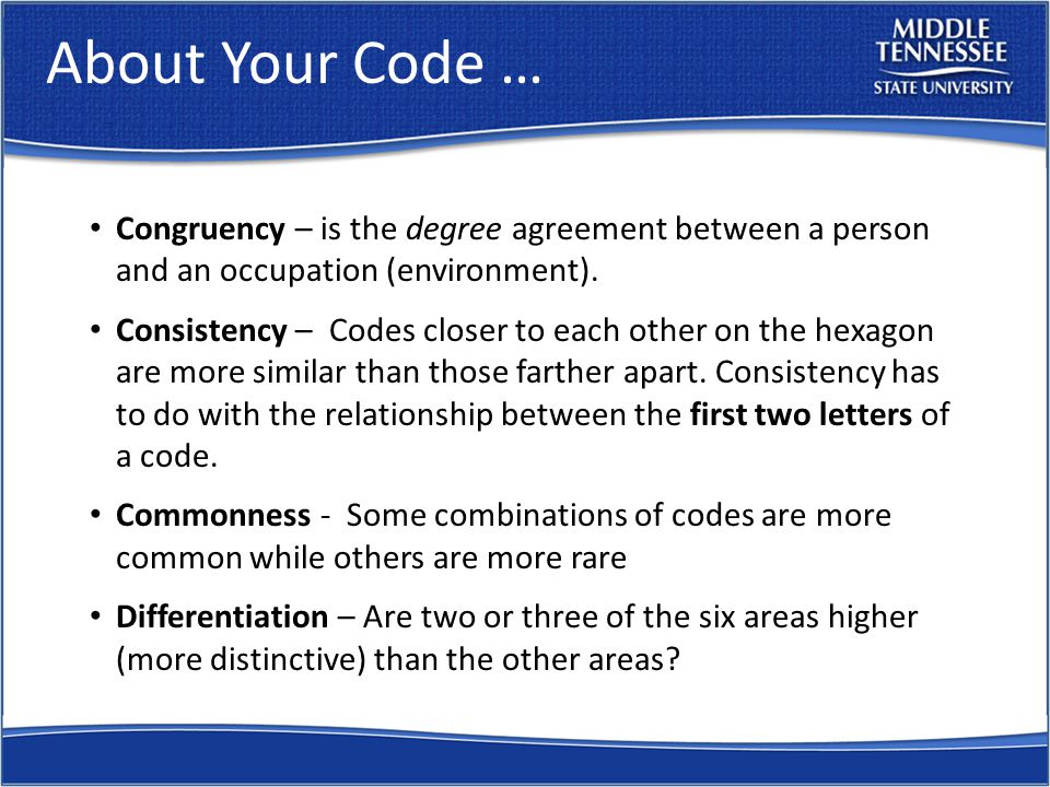 About Your Code … Congruency – is the degree agreement between a person and an occupation (environment).
