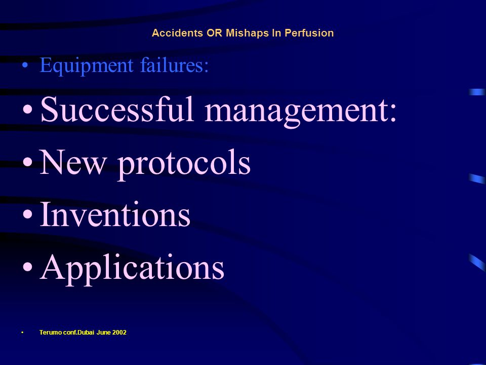 Accidents OR Mishaps In Perfusion Equipment failures: Successful management: New protocols Inventions Applications Terumo conf.Dubai June 2002