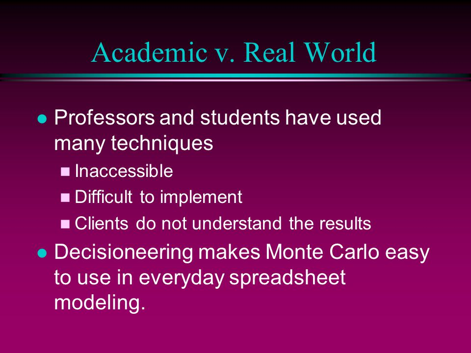 Academic v. Real World l Professors and students have used many techniques n Inaccessible n Difficult to implement n Clients do not understand the res