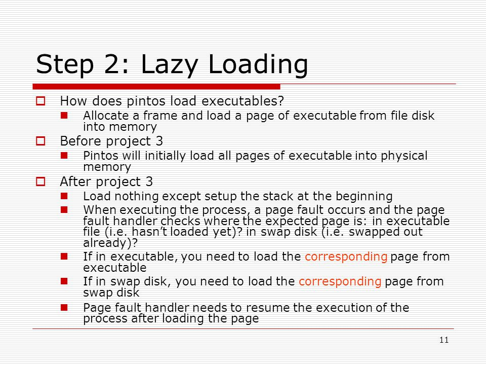 11 Step 2: Lazy Loading  How does pintos load executables.