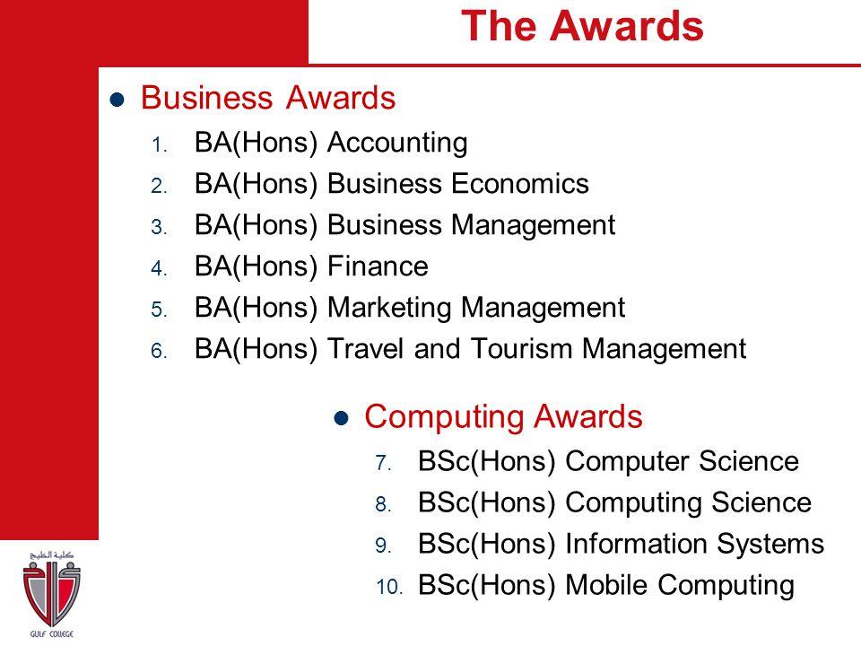 Business Awards 1. BA(Hons) Accounting 2. BA(Hons) Business Economics 3. BA(Hons) Business Management 4. BA(Hons) Finance 5. BA(Hons) Marketing Manage