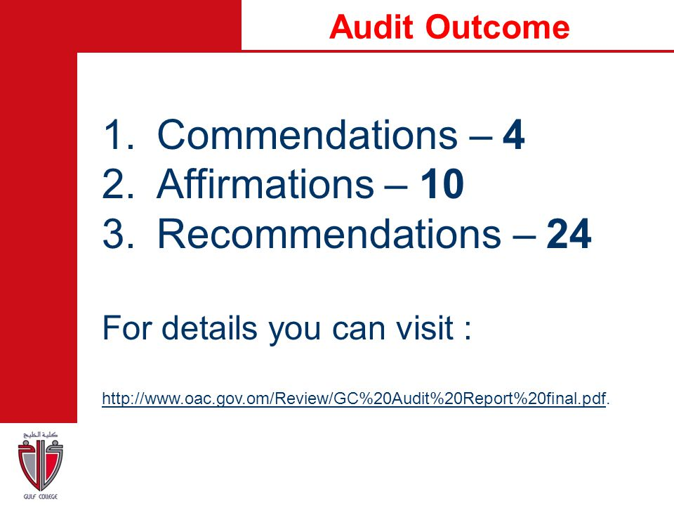 Audit Outcome 1.Commendations – 4 2.Affirmations – 10 3.Recommendations – 24 For details you can visit : http://www.oac.gov.om/Review/GC%20Audit%20Rep