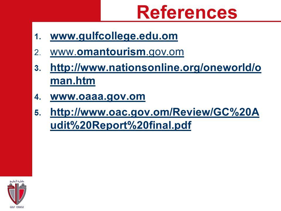 References 1. www.gulfcollege.edu.om www.gulfcollege.edu.om 2. www.omantourism.gov.om www.omantourism.gov.om 3. http://www.nationsonline.org/oneworld/