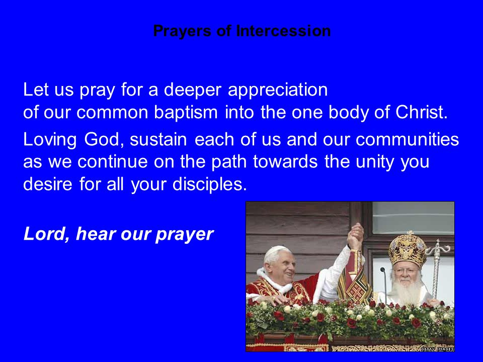 Prayers of Intercession Let us pray for a deeper appreciation of our common baptism into the one body of Christ.