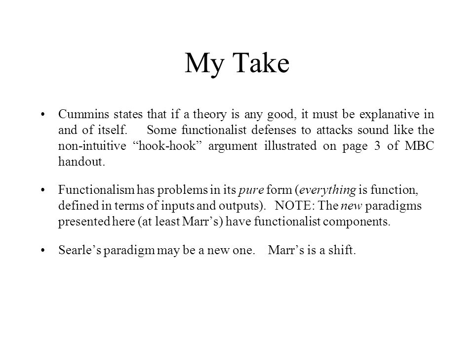 My Take Cummins states that if a theory is any good, it must be explanative in and of itself. Some functionalist defenses to attacks sound like the no