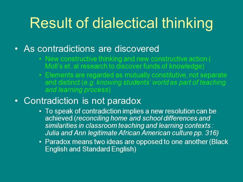 Result of dialectical thinking As contradictions are discovered New constructive thinking and new constructive action ( Moll's et. al research to disc