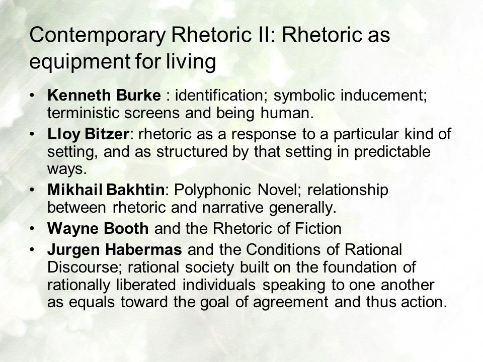 Contemporary Rhetoric II: Rhetoric as equipment for living Kenneth Burke : identification; symbolic inducement; terministic screens and being human. L
