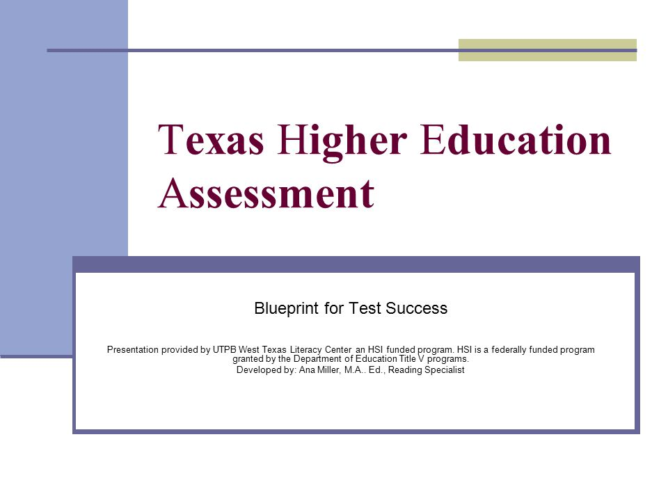 Texas Higher Education Assessment Blueprint for Test Success Presentation provided by UTPB West Texas Literacy Center an HSI funded program.