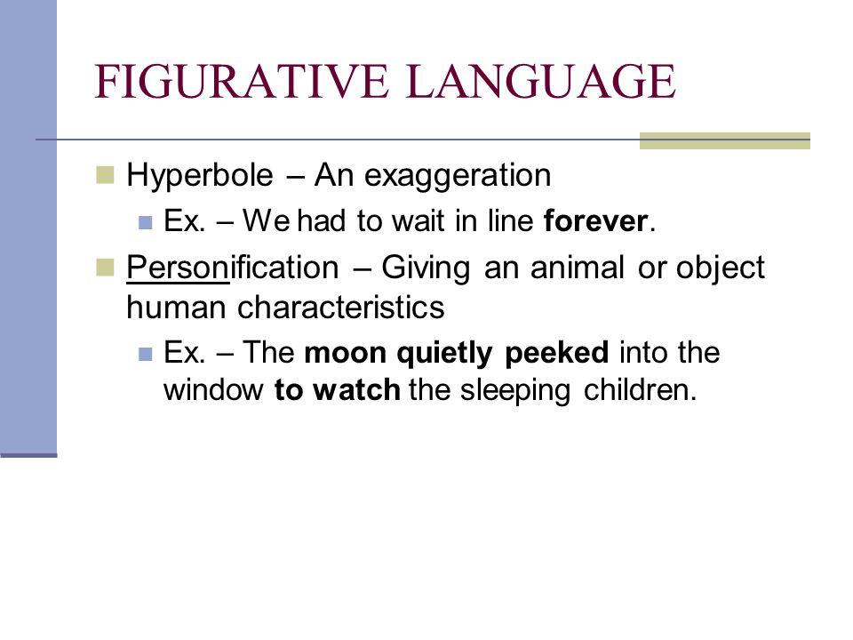 FIGURATIVE LANGUAGE Hyperbole – An exaggeration Ex.
