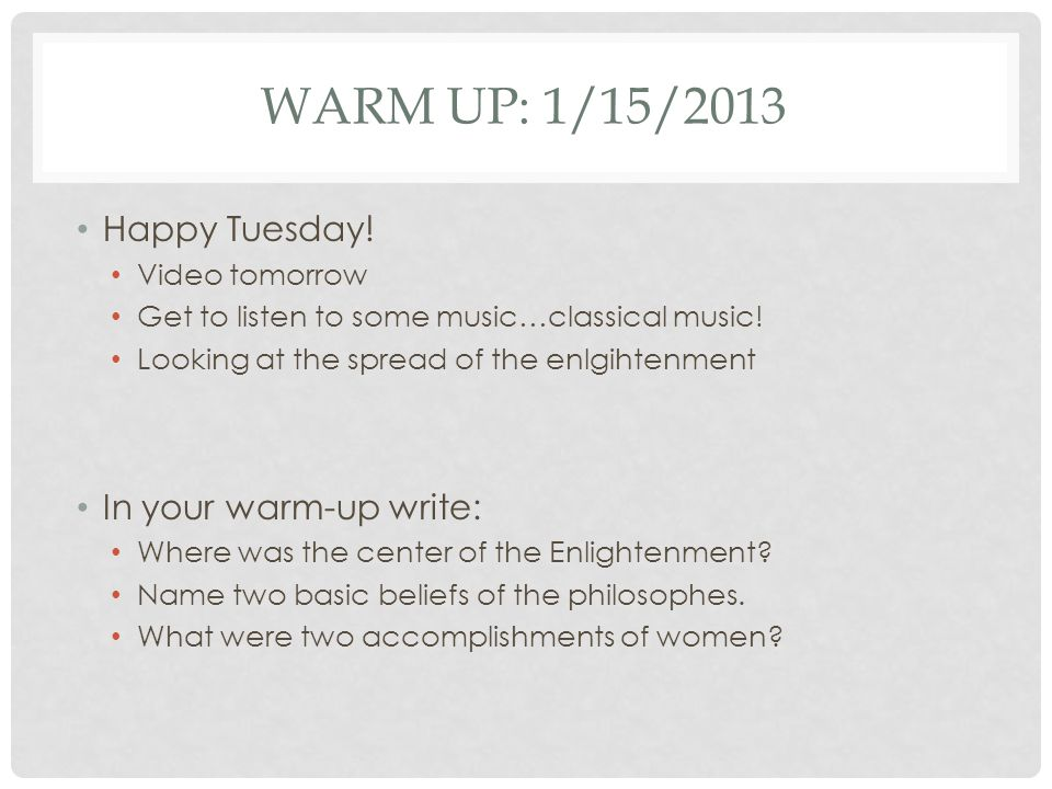 WARM UP: 1/15/2013 Happy Tuesday.Video tomorrow Get to listen to some music…classical music.