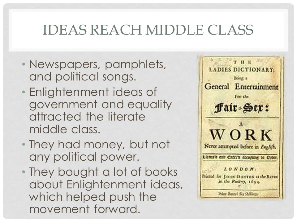 IDEAS REACH MIDDLE CLASS Newspapers, pamphlets, and political songs.